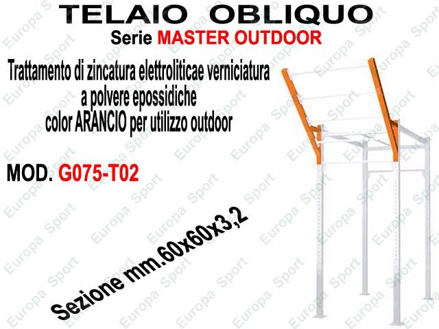 TELAIO OBLIQUO - SERIE MASTER OUTDOOR  MOD. G075-TO2
